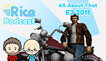 Rice Digital Podcast: All About That E3 2015