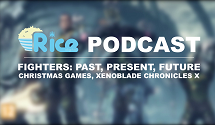 Rice Digital Podcast: Fighters Past, Present & Future; Christmas Games; Xenoblade Chronicles X