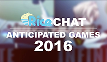 Rice Chat: Anticipated Games 2016