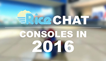 Rice Chat: Consoles In 2016
