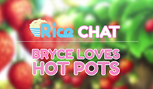Rice Chat: Bryce Loves Hot Pots