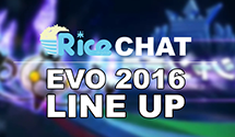 Rice Chat: EVO 2016 Line-Up