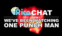 Rice Chat: We've Been Watching One Punch Man (Anime)