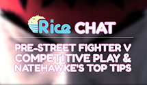 Rice Chat: Pre-Street Fighter V, Competitive Play, and NateHawke's Top Tips