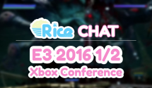 Rice Chat: E3 2016 Xbox Conference